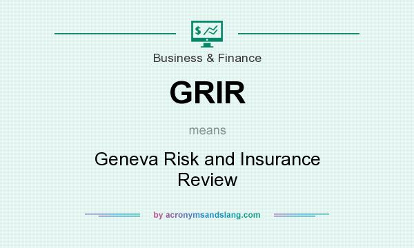 What does GRIR mean? It stands for Geneva Risk and Insurance Review