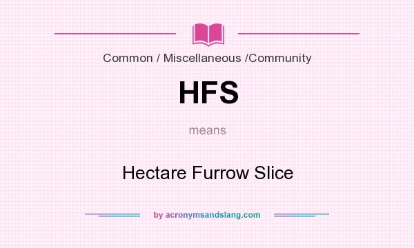 What does HFS mean? It stands for Hectare Furrow Slice
