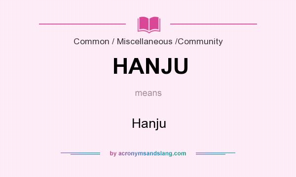 What does HANJU mean? It stands for Hanju