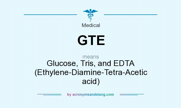 What Does Gte Mean It Stands For Glucose Tris And Edta Ethylene