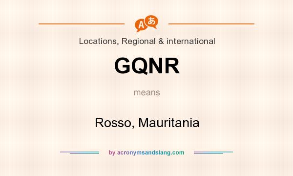 What does GQNR mean? It stands for Rosso, Mauritania