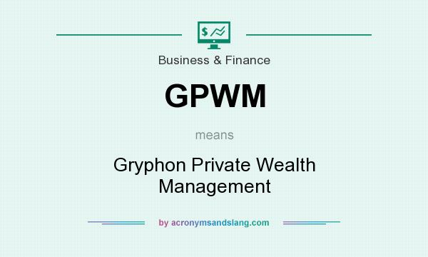 What does GPWM mean? It stands for Gryphon Private Wealth Management