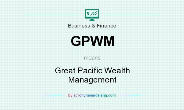What does GPWM mean? It stands for Great Pacific Wealth Management