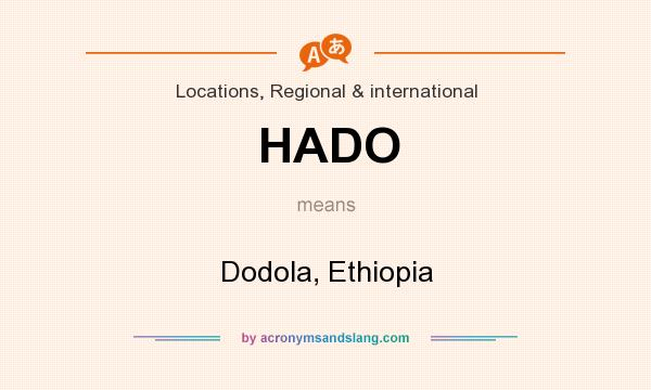 What does HADO mean? It stands for Dodola, Ethiopia