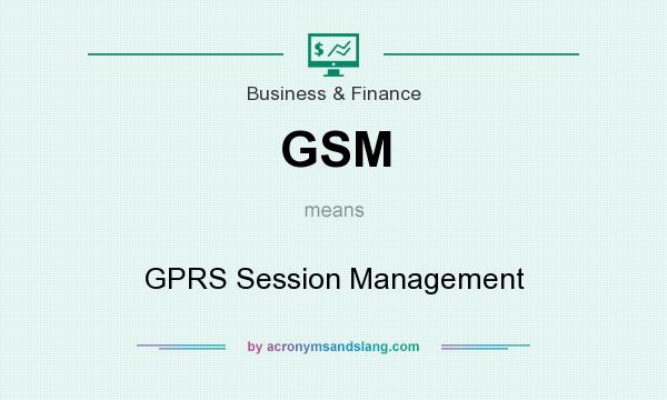 What does GSM mean? It stands for GPRS Session Management