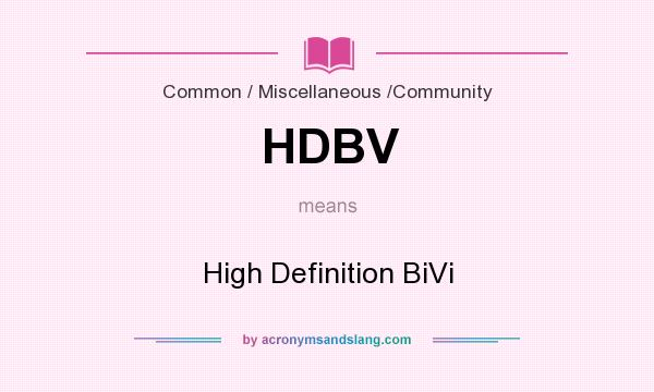 What does HDBV mean? It stands for High Definition BiVi