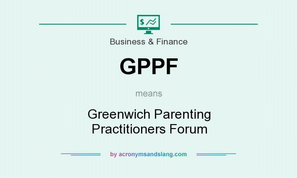 What does GPPF mean? It stands for Greenwich Parenting Practitioners Forum