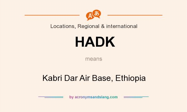 What does HADK mean? It stands for Kabri Dar Air Base, Ethiopia
