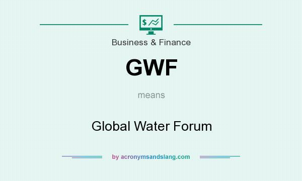 What does GWF mean? It stands for Global Water Forum
