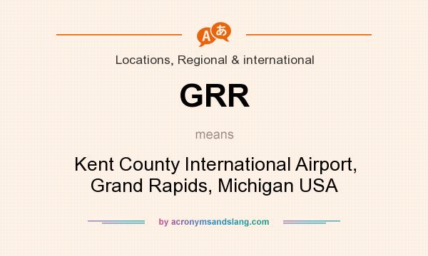 What does GRR mean? It stands for Kent County International Airport, Grand Rapids, Michigan USA