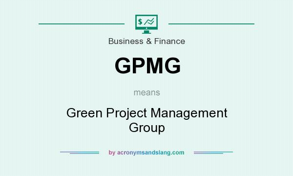 What does GPMG mean? It stands for Green Project Management Group