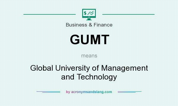 What does GUMT mean? It stands for Global University of Management and Technology