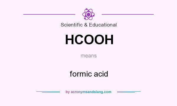 What does HCOOH mean? It stands for formic acid