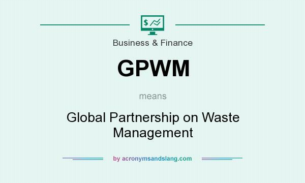 What does GPWM mean? It stands for Global Partnership on Waste Management