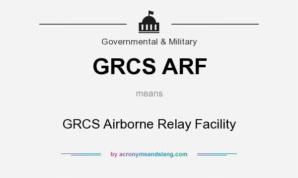 What does GRCS ARF mean? It stands for GRCS Airborne Relay Facility