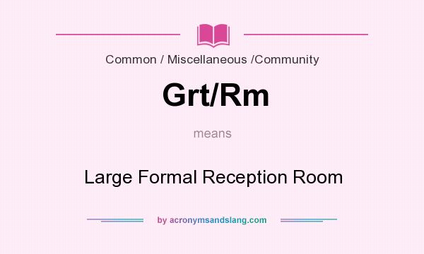 What does Grt/Rm mean? It stands for Large Formal Reception Room