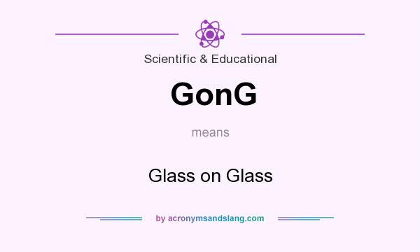 What does GonG mean? It stands for Glass on Glass