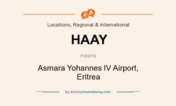What does HAAY mean? It stands for Asmara Yohannes IV Airport, Eritrea