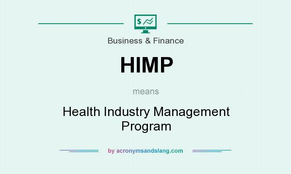 What does HIMP mean? It stands for Health Industry Management Program