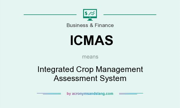 What does ICMAS mean? It stands for Integrated Crop Management Assessment System