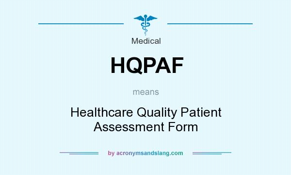What does HQPAF mean? It stands for Healthcare Quality Patient Assessment Form