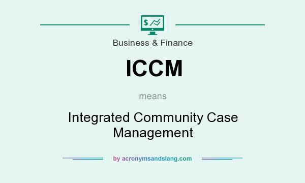 What does ICCM mean? It stands for Integrated Community Case Management