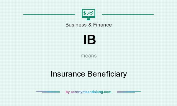 What does IB mean? It stands for Insurance Beneficiary