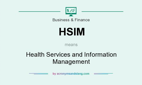 What does HSIM mean? It stands for Health Services and Information Management