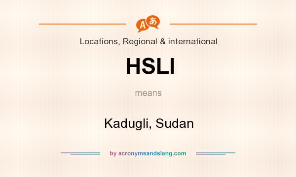 What does HSLI mean? It stands for Kadugli, Sudan