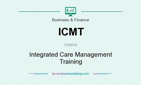 What does ICMT mean? It stands for Integrated Care Management Training