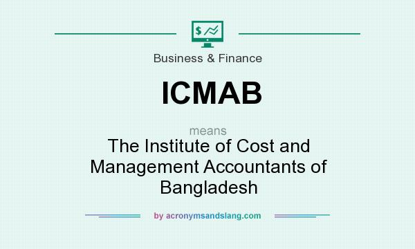 What does ICMAB mean? It stands for The Institute of Cost and Management Accountants of Bangladesh
