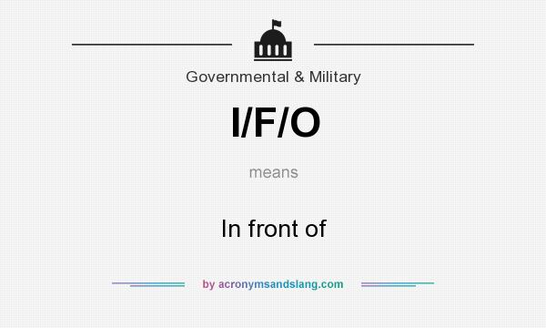 What does I/F/O mean? It stands for In front of
