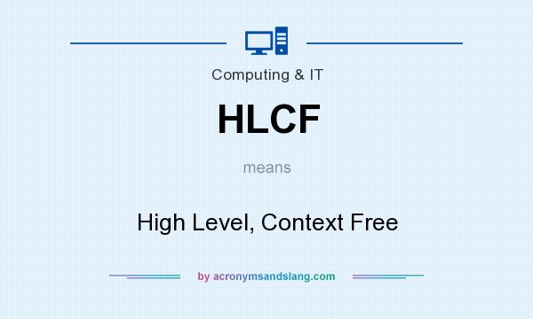 What does HLCF mean? It stands for High Level, Context Free