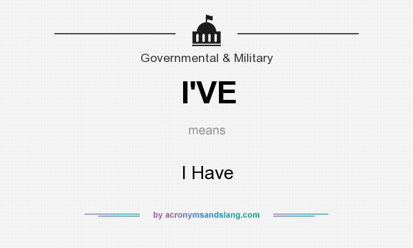 What does I`VE mean? It stands for I Have