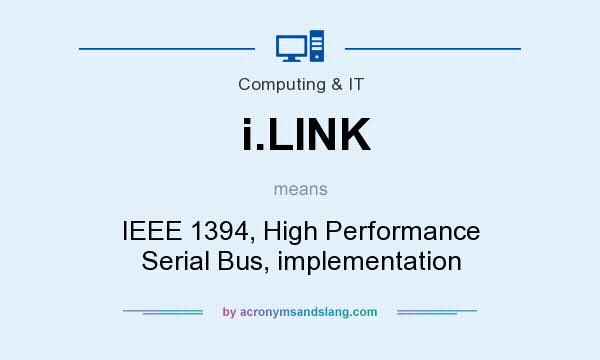 What does i.LINK mean? It stands for IEEE 1394, High Performance Serial Bus, implementation