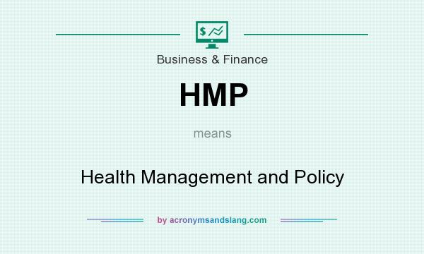 What does HMP mean? It stands for Health Management and Policy