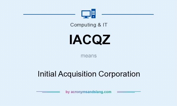 What does IACQZ mean? It stands for Initial Acquisition Corporation