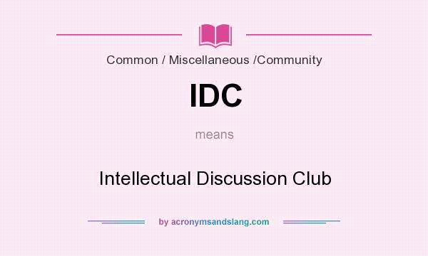 What does IDC mean? It stands for Intellectual Discussion Club