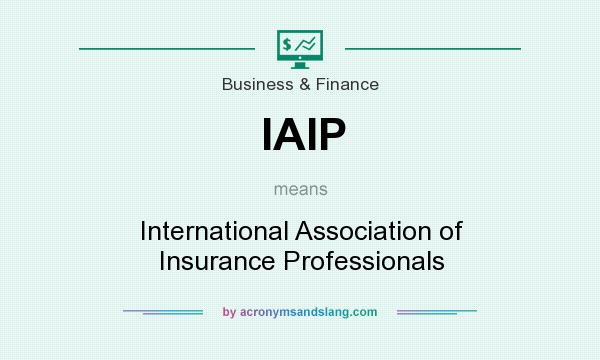 What does IAIP mean? It stands for International Association of Insurance Professionals