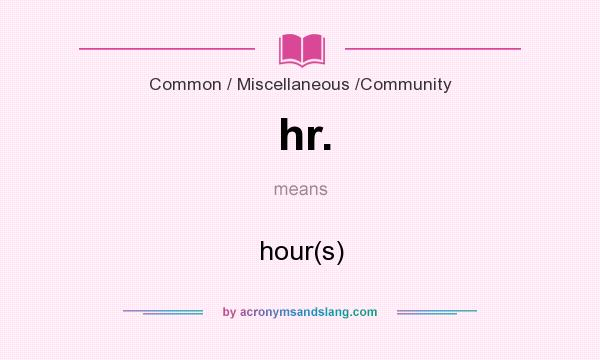 What does hr. mean? It stands for hour(s)