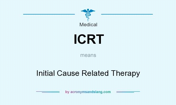 What does ICRT mean? It stands for Initial Cause Related Therapy