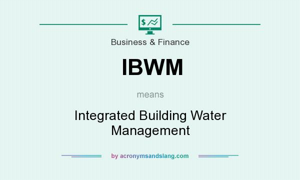What does IBWM mean? It stands for Integrated Building Water Management