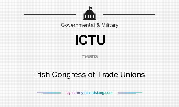 What does ICTU mean? It stands for Irish Congress of Trade Unions