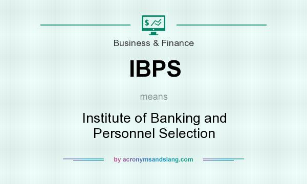 What does IBPS mean? It stands for Institute of Banking and Personnel Selection