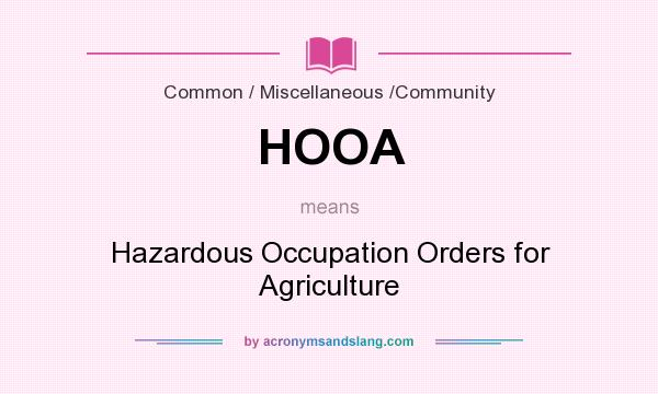 What does HOOA mean? It stands for Hazardous Occupation Orders for Agriculture