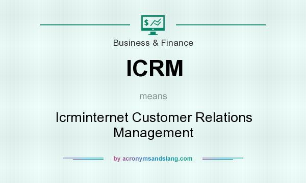 What does ICRM mean? It stands for Icrminternet Customer Relations Management