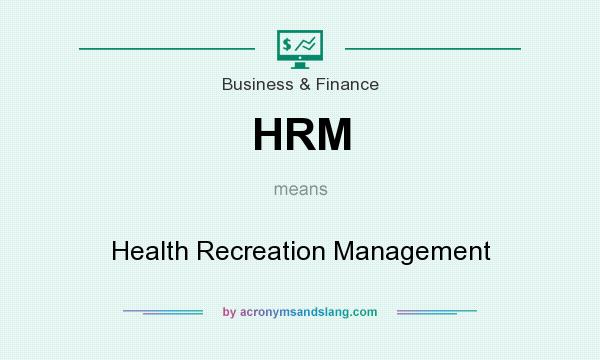 What does HRM mean? It stands for Health Recreation Management