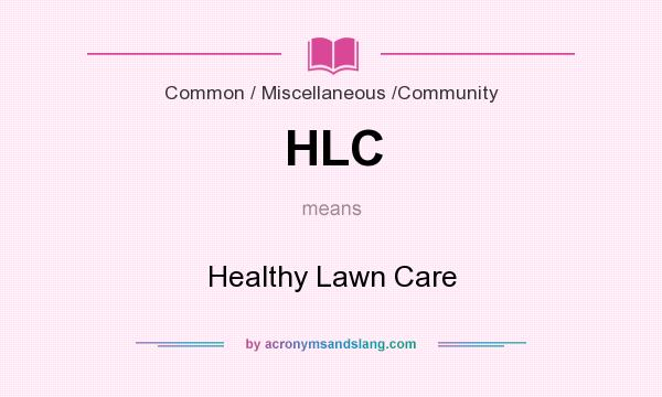 What does HLC mean? It stands for Healthy Lawn Care