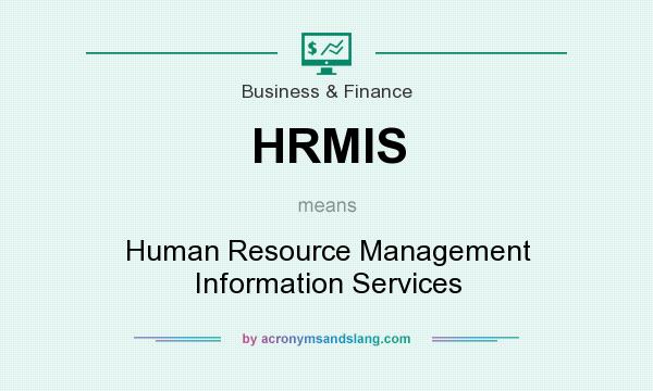 What does HRMIS mean? It stands for Human Resource Management Information Services
