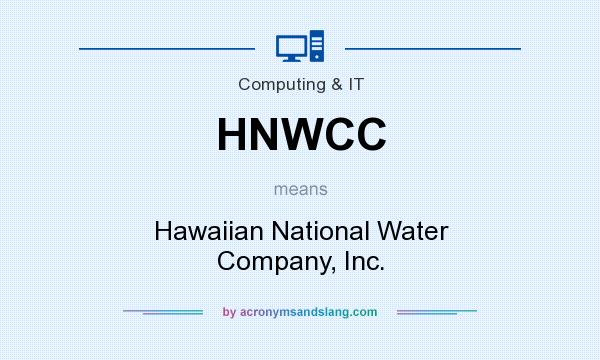 What does HNWCC mean? It stands for Hawaiian National Water Company, Inc.